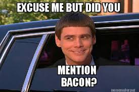 Bacon Meme Generator - meme maker excuse me but did you mention bacon