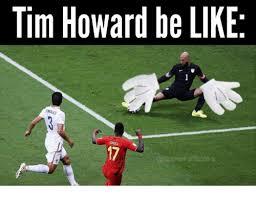 Tim Howard Memes - tim howard be like tim howard meme on me me