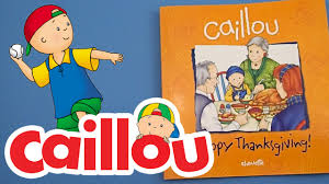 kids books about thanksgiving caillou books happy thanksgiving book reading for kids youtube