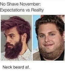 Neckbeard Meme - no shave november expectations vs reality neck beard af af meme on