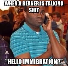Beaner Meme - when a beaner is talking shit hello immigration black guy on