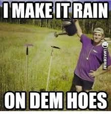 Make It Rain Meme - i make it rain on dem hoes hoes meme on me me