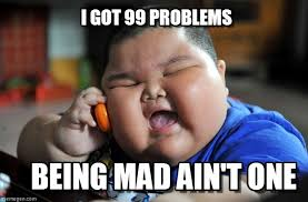 99 Problems Meme - i got 99 problems asian fat kid meme on memegen