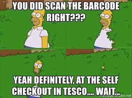 Self Checkout Meme - you did scan the barcode right yeah definitely at the self