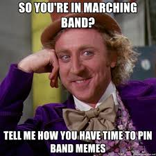 Marching Band Memes - so you re in marching band tell me how you have time to pin band