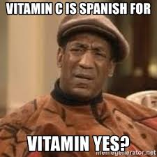 Spanish Meme Generator - vitamin c is spanish for vitamin yes confused bill cosby meme