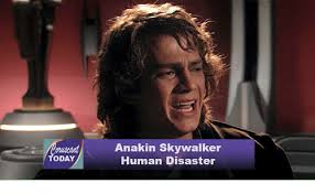 Anakin Skywalker Meme - oruseant today anakin skywalker human disaster anakin skywalker