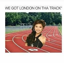 Track Memes - we got london on tha track meme on me me