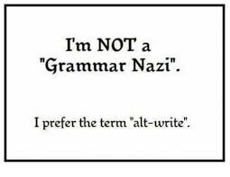 Grammar Nazi Memes - i m not a grammar nazi i prefer the term alt write meme on sizzle