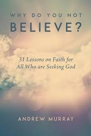 Seeking God Why Do You Not Believe 31 Lessons On Faith For All Who Are Seeking G
