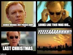 Last Christmas Meme - csi imgflip