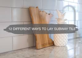 12 different ways to lay subway tile construction2style