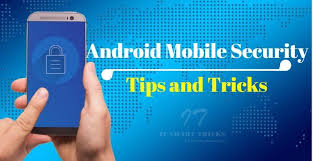 android tricks useful android mobile security tips and tricks user need to