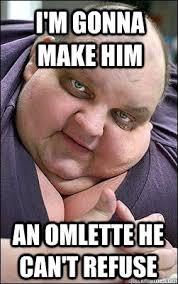 Obese Meme - i m gonna make him an omlette he can t refuse obese bargaining