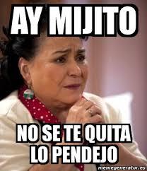 Www Meme Generator - meme personalizado ay mijito no se te quita lo pendejo 3704144