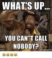 Meme Gene - whats up you can t call nobody meme gene meme on me me