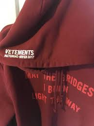 may the bridges i burn light the way vetements vetements vetements may the bridges i burn light the way hoodie size