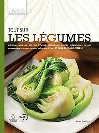 cuisine visuelle tout sur les légumes l encyclopédie visuelle des aliments tome 1 l