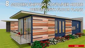 best 8 modern shipping container house designs with floor plans by
