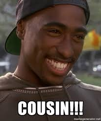 Tupac Memes - cousin 2pac cousin meme generator