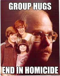Group Hug Meme - group hugs end in homicide vengeance dad quickmeme