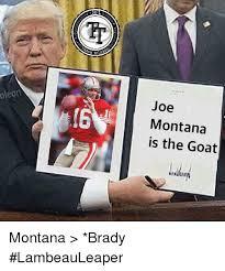 Montana Meme - oleon inf joe montana is the goat montana brady lambeauleaper