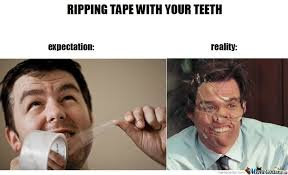Expectation Vs Reality Meme - ripping your teeth expectations vs reality by serkan meme center