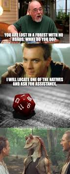 Dungeons And Dragons Memes - when you role a 1 in d d and get jar jar binks as a guide