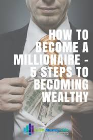 how to become a millionaire 5 steps to becoming wealthy
