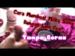 Cara Membuat Slime Menggunakan Lem Fox Tanpa Borax | cara membuat milky slime dengan lem fox tanpa borax youtube