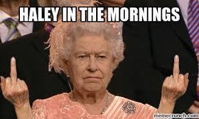 Haley Meme - in the mornings