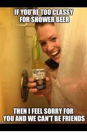 Beer Meme - 25 best memes about shower beer shower beer memes