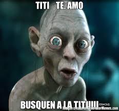 Titi Meme - titi te amo busquen a la titi meme de gollun imagenes