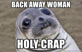 back away woman holy crap awkward seal meme generator