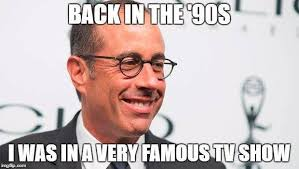 Submit Meme - seinfeld meme very famous tv star on bingememe