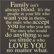 family isn t always blood it s the in your who want you