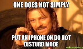 Make A Meme Iphone - one does not simply put an iphone on do not disturb mode make a meme