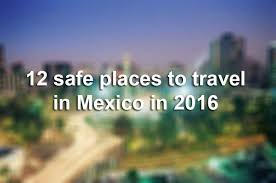 Is It Safe To Travel To Mexico images 12 safe travel destinations in mexico according to the u s state jpg