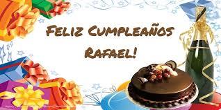imagenes de feliz cumpleaños rafael feliz compeaños rafael felicitaciones de cumpleaños para rafael