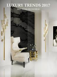 Home Decor Trends History by Luxury Trends 2017 Best Home Decor Ideas By Home U0026 Living