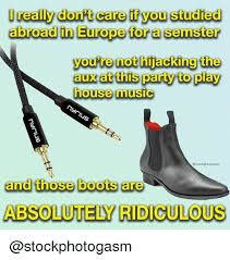 House Music Memes - i really dont care if you studied abroad in europeijor a semster you