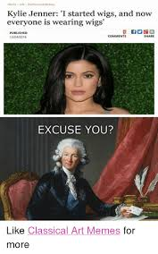 Funny Beauty Memes - homme life fashion and beauty kylie jenner i started wigs and now
