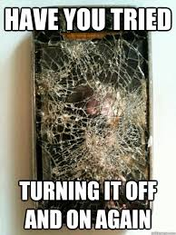 have you tried turning it off and on again scumbag iphone