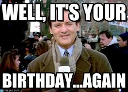 Bill Murray Groundhog Day Meme - well it s your groundhog day bill murray meme on memegen