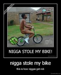 Nigga Stole My Bike Meme - nigga stole my bike annesutu