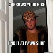 Pawn Shop Meme - scumbag steve meme generator scumbag steve