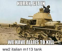 Tank Meme - we have allies to kill ww2 italian m113 tank meme on me me