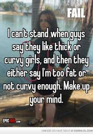 Curvy Girl Memes - i can t stand when guys say they like thick or curvy girls and then