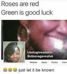 Funny Good Luck Memes - 25 best memes about rose rose memes