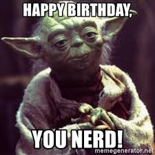 Nerd Birthday Meme - happy birthday you nerd yoda star wars meme generator